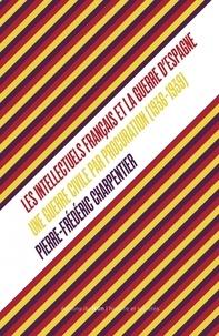 Pierre-Frédéric Charpentier - Les Intellectuels français et la guerre d'Espagne - Une guerre civile par procuration (1936-1939).