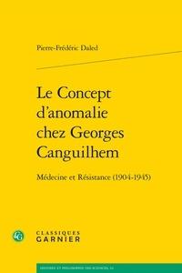 Pierre-Frédéric Daled - Le concept d'anomalie chez Georges Canguilhem - Médecine et Résistance (1904-1945).