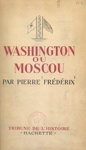 Pierre Frédérix - Washington ou Moscou.