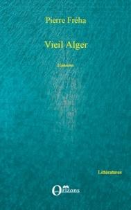 Pierre Fréha - Vieil Alger - Histoires.