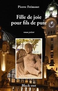 Pierre Frémont - Fille de joie pour fils de pute.