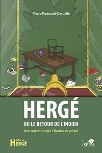 Pierre Fresnault-Deruelle - Hergé ou le retour de l'indien - Une relecture des 7 Boules de cristal.