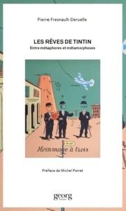 Pierre Fresnault-Deruelle - Les rêves de Tintin - Entre métaphores et métamorphoses.