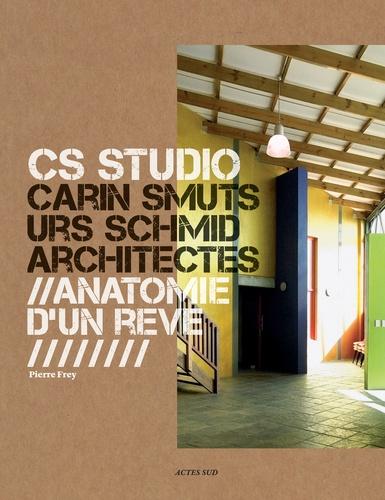 CS Studio, Carin Smuts Urs Schmid architectes. Anatomie d'un rêve
