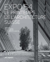 Pierre Frey et Bruno Marchand - Expo 64 - Le printemps de l'architecture suisse.