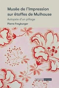 Pierre Freyburger - Musée de l'impression sur étoffes de Mulhouse - Autopsie d'un pillage.