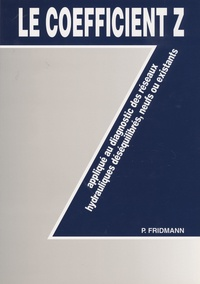 Pierre Fridmann - Le coefficient Z : appliqué au diagnostic des réseaux hydroliques déséquilibrés neufs ou existants - Numéro spécial de chaud froid plomberie.