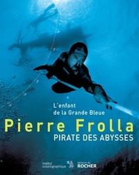 Pierre Frolla - Pirate des abysses - L'enfant de la Grande Bleue.