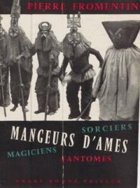 Pierre Fromentin - Mangeurs d'âmes - Sorciers, magiciens et fantômes.