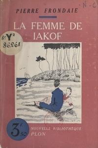 Pierre Frondaie - La femme de Iakof.