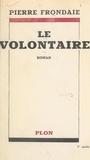 Pierre Frondaie - Le volontaire.