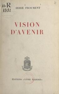 Pierre Froument - Vision d'avenir.