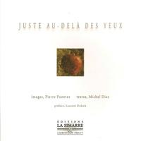 Pierre Fuentes et Michel Diaz - Juste au-delà des yeux.