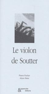Pierre Furlan et Alain Petre - Le violon de Soutter.