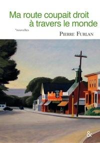 Pierre Furlan - Ma route coupait droit à travers le monde.