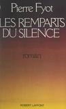 Pierre Fyot - Les remparts du silence.