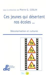 Pierre-G Coslin et Brigitte Tison - Ces Jeunes qui désertent nos écoles... - Déscolarisation et Cultures.