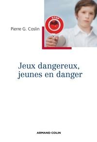 Pierre G. Coslin - Jeux dangereux, jeunes en danger.
