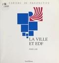Pierre Gabe et François Ailleret - La ville et EDF.