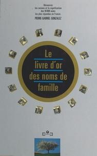 Pierre-Gabriel Gonzalez - Le livre d'or des noms de famille.