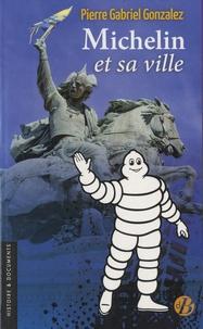 Pierre-Gabriel Gonzalez - Michelin et sa ville - Je t'aime, moi non plus.