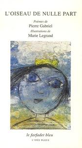 Pierre Gabriel et Marie Legrand - L'oiseau de nulle part.