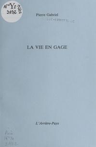 Pierre Gabriel - La vie en gage.