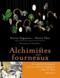 Pierre Gagnaire et Hervé This - Alchimistes aux fourneaux.