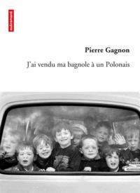 Pierre Gagnon - J'ai vendu ma bagnole à un Polonais.