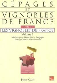 Cépages et vignobles de France- Tome 3, Les vignobles de France Volume 1 : Méditerranée, Rhône-Alpes, Bourgogne, Franche-Comté, Alsace-Lorraine - Pierre Galet | Showmesound.org