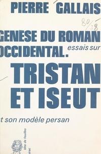 Pierre Gallais - Genèse du roman occidental : essais sur Tristan et Iseut et son modèle persan.