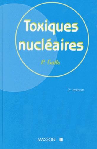 Pierre Galle - Toxiques nucléaires - 2ème édition.