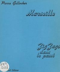 Pierre Gallocher - Marseille, zig-zag dans le passé. - 1.