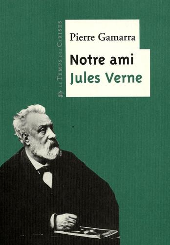 Pierre Gamarra - Notre ami Jules Verne.