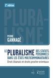 Pierre Gannagé - Pluralisme des statuts personnels dans les états multicommunautaires - Droit libanais et droits proche-orientaux.