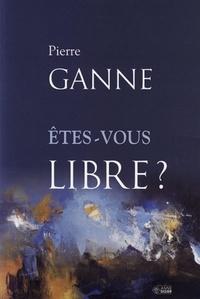 Pierre Ganne - Etes-vous libre ?.