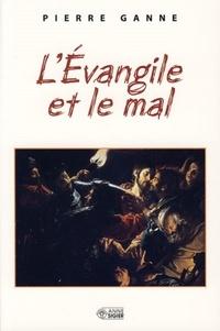 Pierre Ganne - L'Evangile et le mal.