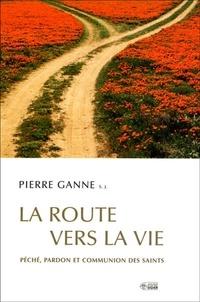 Pierre Ganne - La route vers la vie - Péché, pardon et communion des saints.