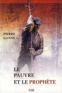 Pierre Ganne - Le pauvre et le prophète.