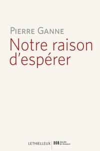Pierre Ganne - Notre raison d'espérer.