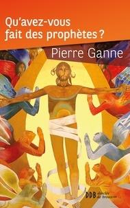 Pierre Ganne - Qu'avez-vous fait des prophètes ?.