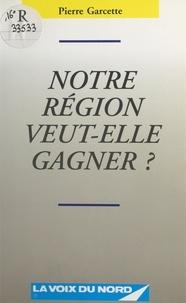 Pierre Garcette - Notre région veut-elle gagner ?.