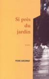 Pierre Garçonnat - Si près du jardin.
