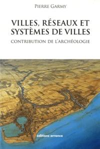 Pierre Garmy - Villes, réseaux et systèmes de villes - Contribution de l'archéologie.