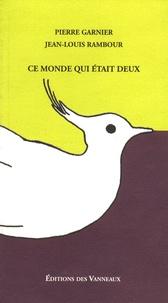 Pierre Garnier et Jean-Louis Rambour - Ce monde qui était deux.