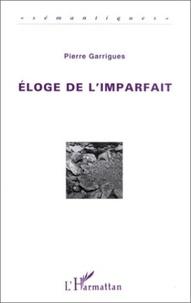 Pierre Garrigues - Éloge de l'imparfait.