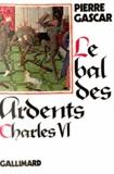 Pierre Gascar - Charles VI - Le bal des ardents.