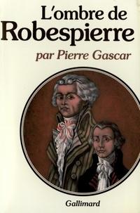 Pierre Gascar - L'Ombre de Robespierre.