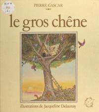 Pierre Gascar et Jacqueline Delaunay - Le gros chêne.