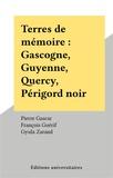 Pierre Gascar - Terres de mémoire - Gascogne, Guyenne, Quercy, Périgord noir.